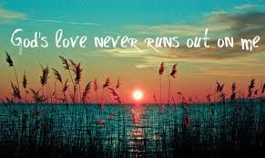 God's Love Never Runs Out