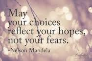 Choices reflect your hope not fear