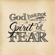 GOD HAS NOT GIVEN FEAR