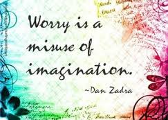 Worry is Misuse of Imagination