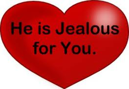 He is Jealous for You