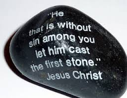 He Who Is Without Sin Cast the First Stone