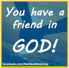 You Have A Friend in God