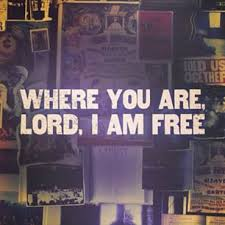 Where You Are I Am Free