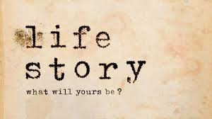 What Will Your Life Story Be?