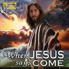 When Jesus Says Come
