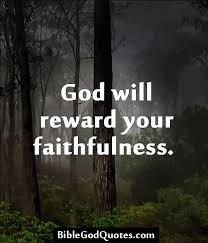 God will Reward Your Faithfulness