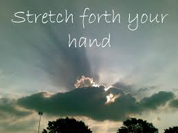 stretch-forth-your-hand