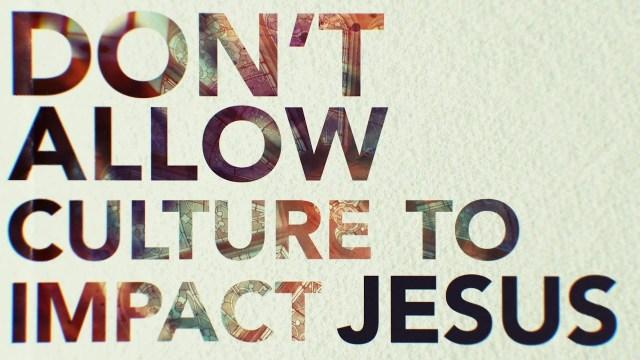 Culture impact Jesus.jpg