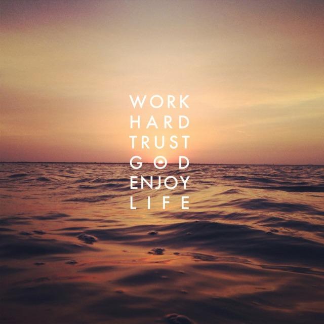 Work Hard Trust God Enjoy Life